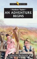 Hudson Taylor - An Adventure Begins