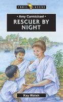 Amy Carmichael - Rescuer By Night