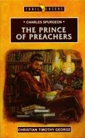 Charles Spurgeon - The Prince of Preachers