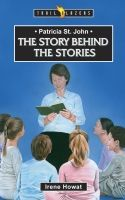 Patricia St. John - The Story Behind the Stories