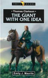 The Giant With One Idea (Thomas Clarkson)