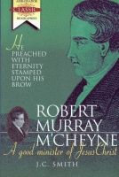 Robert Murray M'Cheyne – A Good Minister of Jesus Christ