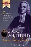 George Whitefield – Supreme Among Preachers