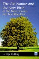 Old Nature and the New Birth, or, the New Convert and his Difficulties