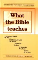 What the Bible teaches - I Thessalonians, II Thessalonians, I Timothy, II Timothy & Titus