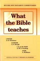 What the Bible teaches - I Peter, II Peter, I, II & III John & Jude