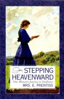 Stepping Heavenward - One Womans Journey to Godliness