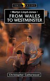 Martyn Lloyd-Jones: From Wales to Westminster