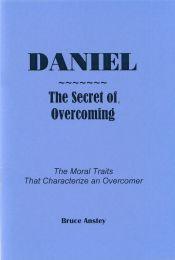 Daniel – The Secret of Overcoming