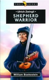 Ulrich Zwingli - Shepherd Warrior