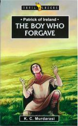 Patrick of Ireland - The Boy Who Forgave