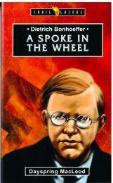 Dietrich Bohnhoeffer A Spoke in the Wheel