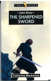 John Knox The Sharpened Sword