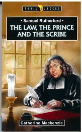 Samuel Rutherford - The Law, the Prince and the Scribe
