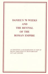 Daniel's 70 Weeks and the Revival of the Roman Empire