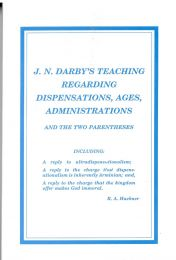 J.N. Darby's Teaching Regarding Dispensaitons, Ages, Administrations and the Two Parentheses