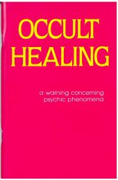 Occult Healing - A Warning Concerning Psychic Phenomena
